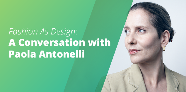 Fashion As Design: A Conversation with Paola Antonelli