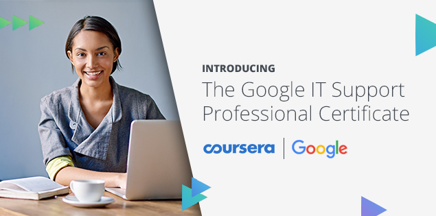 Launching Today: The Google IT Support Professional Certificate