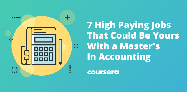 7 High Paying Jobs That Could Be Yours With A Master S In Accounting Coursera Blog
