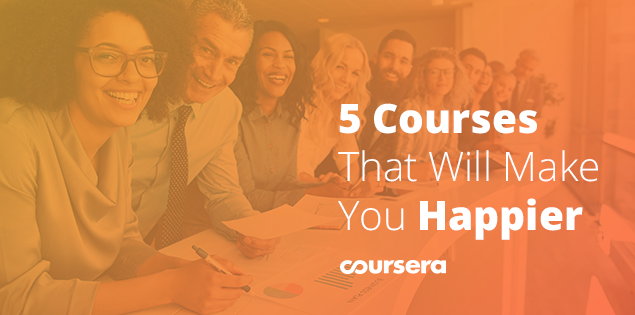 5 Courses That Will Make You Happier
