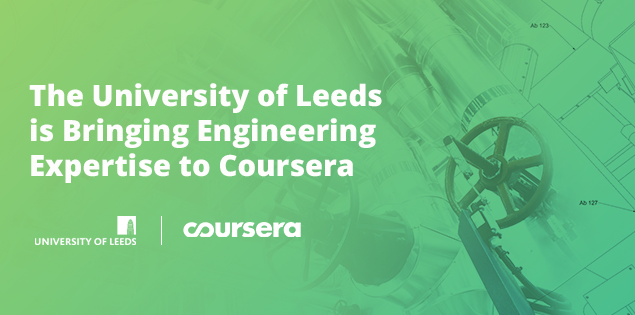 The University of Leeds is Bringing Engineering Expertise to Coursera