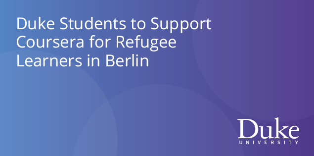 Duke Students to Support Coursera for Refugee Learners in Berlin