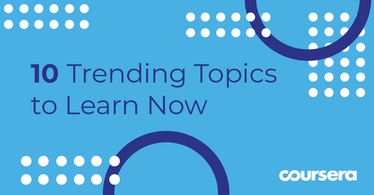 10 Trending Topics to Learn Now