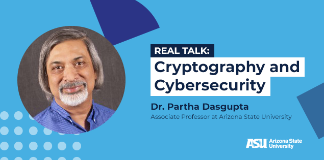 ASU's Dr. Partha Dasgupta on the Biggest Stories in Cryptography