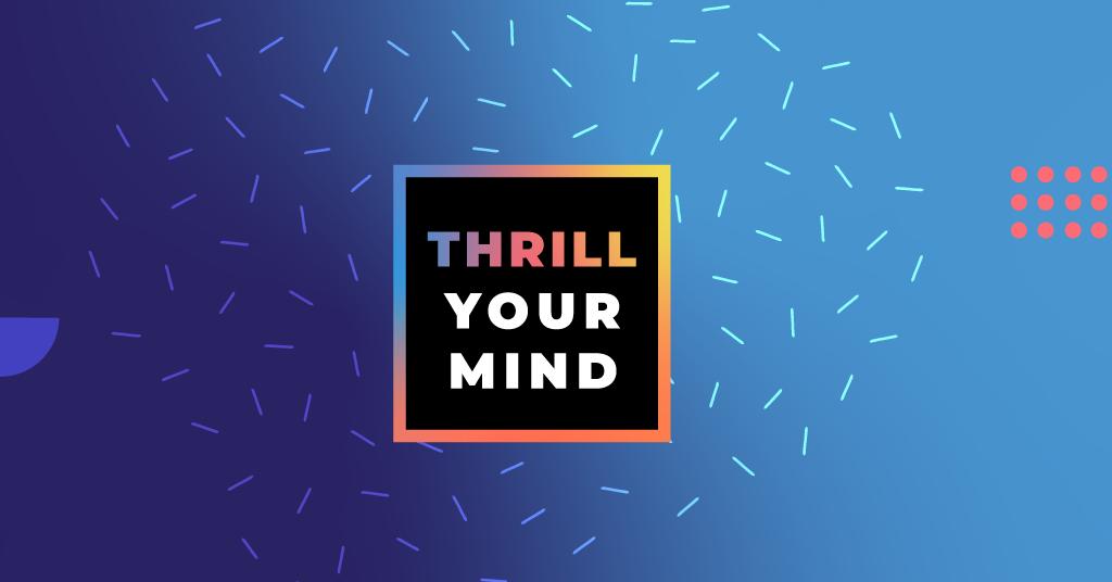 #ThrillYourMind