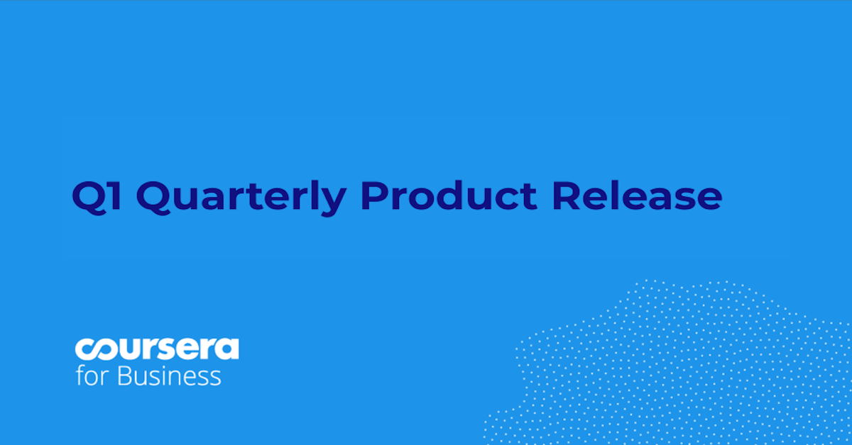 Q1 Coursera for Business Quarterly Product Release
