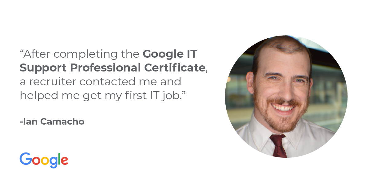 Learn how Ian Camacho successfully changed careers with the Google IT Support Professional Certificate