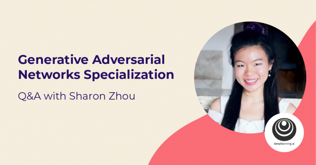 Generative Adversarial Networks (GANs) Specialization from DeepLearning.AI: Q&A with Sharon Zhou