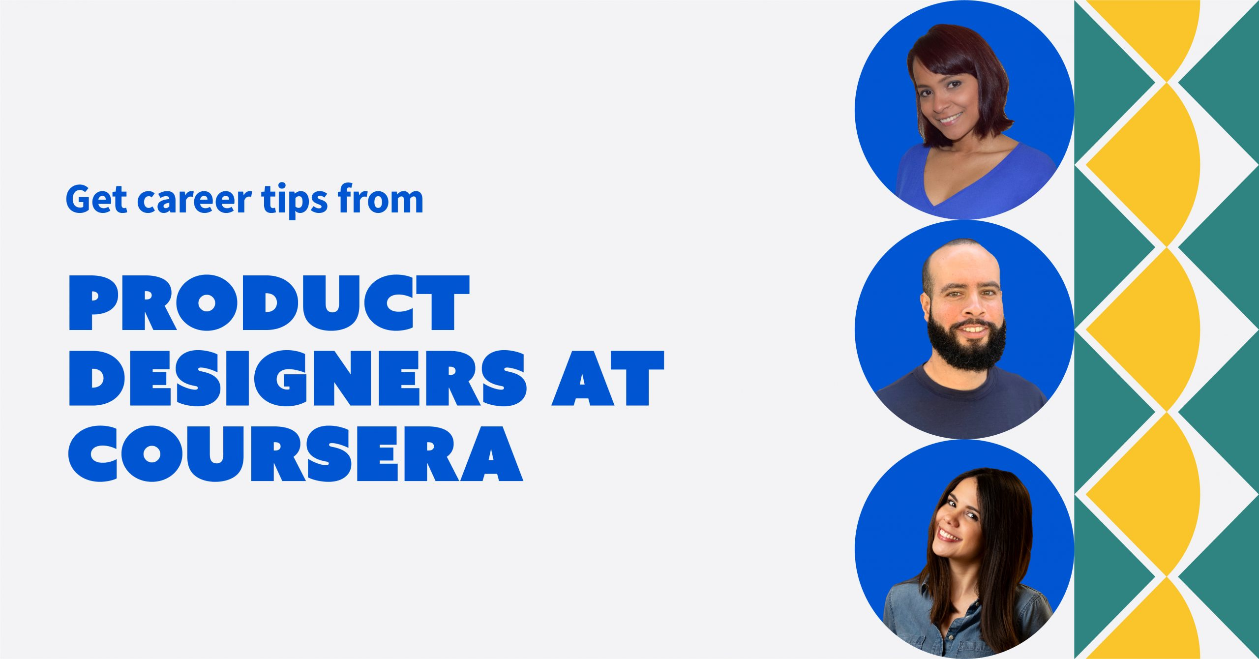 3 Latinx product designers at Coursera share their career journeys and advice for entering the field